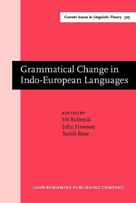 Grammatical Change in Indo-European Languages: Papers presented at the workshop on Indo-European Linguistics at the XVIIIth International Conference on Historical Linguistics, Montreal, 2007 - Current Issues in Linguistic Theory 305 (Hardback)