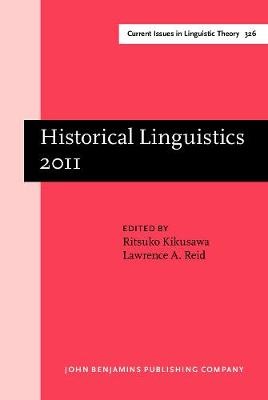 Historical Linguistics 2011: Selected papers from the 20th International Conference on Historical Linguistics, Osaka, 25-30 July 2011 - Current Issues in Linguistic Theory 326 (Hardback)