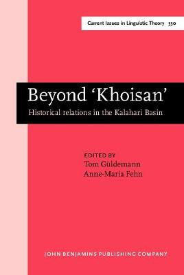 Beyond `Khoisan': Historical relations in the Kalahari Basin - Current Issues in Linguistic Theory 330 (Hardback)
