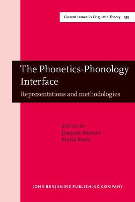 The Phonetics-Phonology Interface: Representations and methodologies - Current Issues in Linguistic Theory 335 (Hardback)