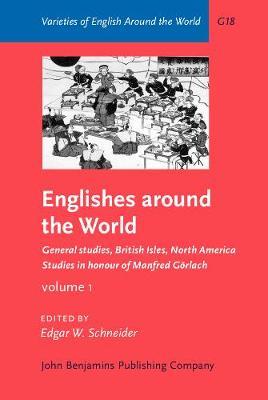 Englishes Around the World: Studies in Honour of Manfred Gorlach. Volume 1: General Studies, British Isles, North America - Varieties of English Around the World v. 18. (Hardback)