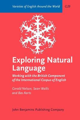 Exploring Natural Language: Working with the British Component of the International Corpus of English - Varieties of English Around the World G29 (Hardback)