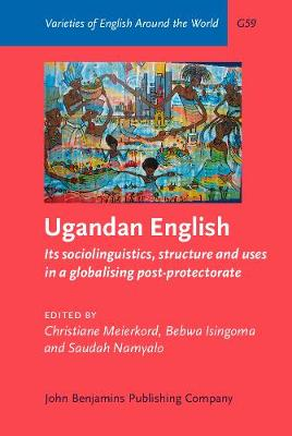 Ugandan English: Its sociolinguistics, structure and uses in a globalising post-protectorate - Varieties of English Around the World G59 (Hardback)