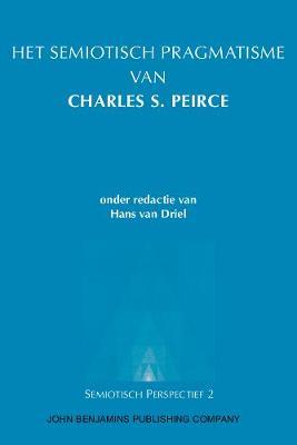 Het semiotisch pragmatisme van Charles S. Peirce - Semiotisch Perspectief 2 (Paperback)