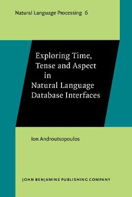 Exploring Time, Tense and Aspect in Natural Language Database Interfaces - Natural Language Processing 6 (Hardback)
