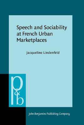 Speech and Sociability at French Urban Marketplaces - Pragmatics & Beyond New Series 7 (Hardback)