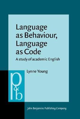 Language as Behaviour, Language as Code: A study of academic English - Pragmatics & Beyond New Series 8 (Hardback)