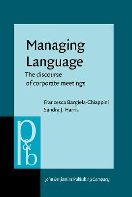 Managing Language: Discourse of Corporate Meetings - Pragmatics & Beyond New Series 44 (Hardback)