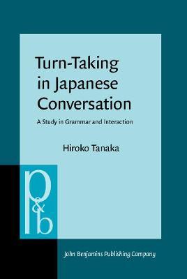 Turn-Taking in Japanese Conversation: A Study in Grammar and Interaction - Pragmatics & Beyond New Series 56 (Hardback)