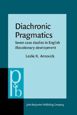 Diachronic Pragmatics: Seven case studies in English illocutionary development - Pragmatics & Beyond New Series 68 (Hardback)