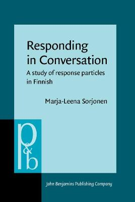 Responding in Conversation: A study of response particles in Finnish - Pragmatics & Beyond New Series 70 (Hardback)