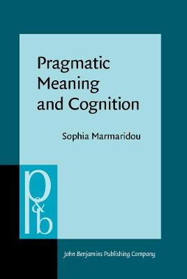 Pragmatic Meaning and Cognition - Pragmatics & Beyond New Series 72 (Hardback)
