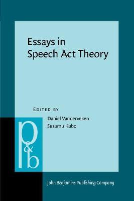 Essays in Speech Act Theory - Pragmatics & Beyond New Series v. 77 (Paperback)
