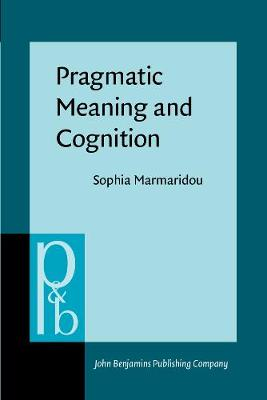 Pragmatic Meaning and Cognition - Pragmatics & Beyond New Series 72 (Paperback)