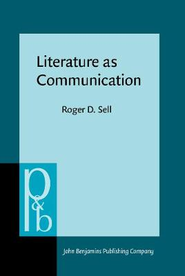 Literature as Communication: The Foundations of Mediating Criticism - Pragmatics & Beyond New Series No. 78 (Hardback)