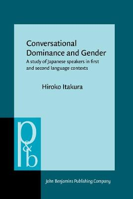 Conversational Dominance and Gender: A study of Japanese speakers in first and second language contexts - Pragmatics & Beyond New Series 89 (Hardback)