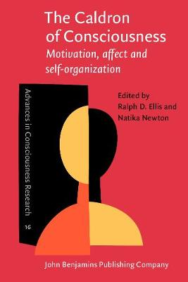 The Caldron of Consciousness: Motivation, affect and self-organization - An anthology - Advances in Consciousness Research 16 (Paperback)