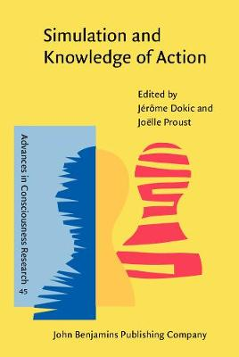 Simulation and Knowledge of Action - Advances in Consciousness Research 45 (Hardback)