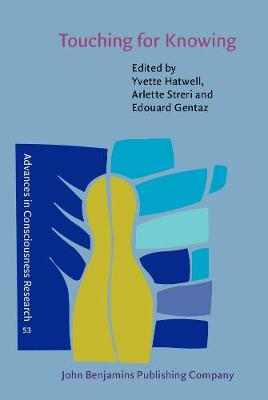 Touching for Knowing: Cognitive Psychology of Haptic Manual Perception - Advances in Consciousness Research 53 (Hardback)