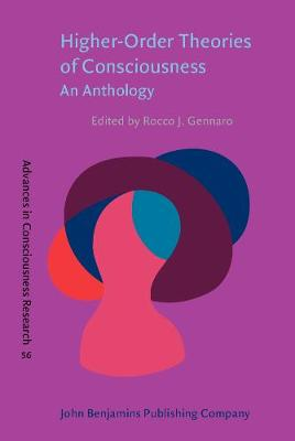 Higher-Order Theories of Consciousness: An Anthology - Advances in Consciousness Research 56 (Hardback)