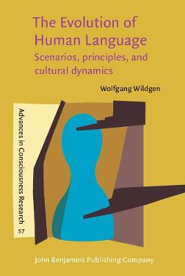 The Evolution of Human Language: Scenarios, principles, and cultural dynamics - Advances in Consciousness Research 57 (Hardback)