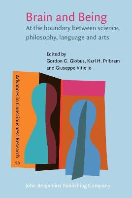 Brain and Being: At the boundary between science, philosophy, language and arts - Advances in Consciousness Research 58 (Hardback)