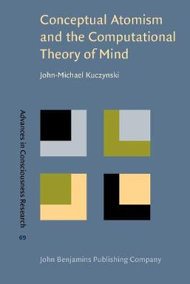 Conceptual Atomism and the Computational Theory of Mind: A defense of content-internalism and semantic externalism - Advances in Consciousness Research 69 (Hardback)