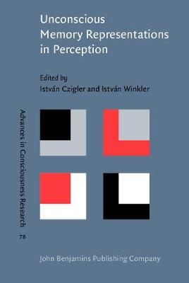 Unconscious Memory Representations in Perception: Processes and mechanisms in the brain - Advances in Consciousness Research 78 (Hardback)