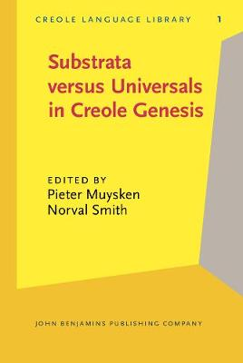 Substrata versus Universals in Creole Genesis: Papers from the Amsterdam Creole Workshop, April 1985 - Creole Language Library 1 (Hardback)