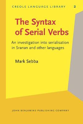 The Syntax of Serial Verbs: An investigation into serialisation in Sranan and other languages - Creole Language Library 2 (Hardback)