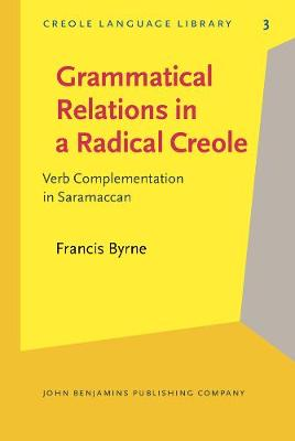 Grammatical Relations in a Radical Creole: Verb Complementation in Saramaccan - Creole Language Library 3 (Hardback)
