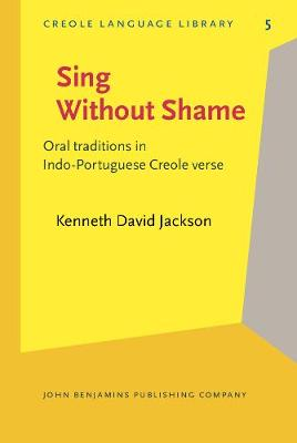 Sing Without Shame: Oral traditions in Indo-Portuguese Creole verse - Creole Language Library 5 (Hardback)