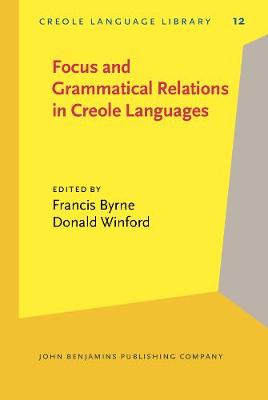 Focus and Grammatical Relations in Creole Languages: Papers from the University of Chicago Conference on Focus and Grammatical Relations in Creole Languages - Creole Language Library 12 (Hardback)