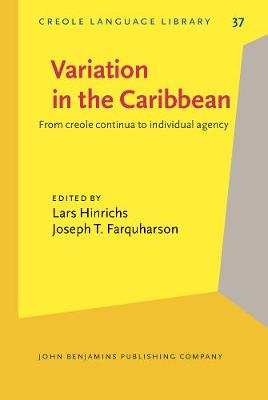 Variation in the Caribbean: From creole continua to individual agency - Creole Language Library 37 (Hardback)