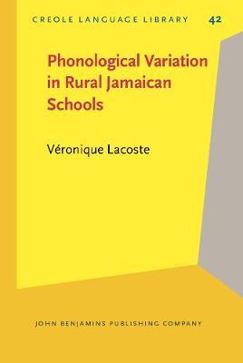 Phonological Variation in Rural Jamaican Schools - Creole Language Library 42 (Hardback)