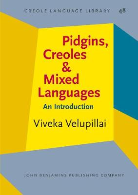 Pidgins, Creoles and Mixed Languages: An Introduction - Creole Language Library 48 (Paperback)