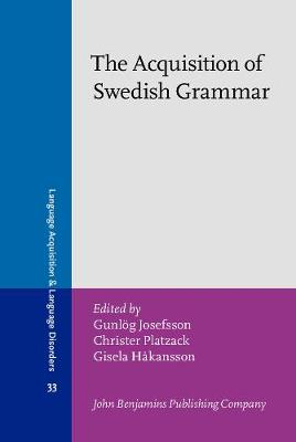 The Acquisition of Swedish Grammar - Language Acquisition and Language Disorders 33 (Hardback)