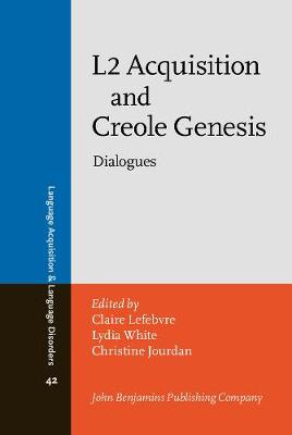 L2 Acquisition and Creole Genesis: Dialogues - Language Acquisition and Language Disorders 42 (Hardback)