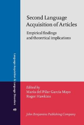 Second Language Acquisition of Articles: Empirical findings and theoretical implications - Language Acquisition and Language Disorders 49 (Hardback)