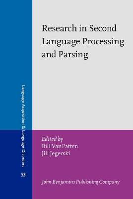 Research in Second Language Processing and Parsing - Language Acquisition and Language Disorders 53 (Hardback)