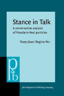 Stance in Talk: A conversation analysis of Mandarin final particles - Pragmatics & Beyond New Series 117 (Hardback)