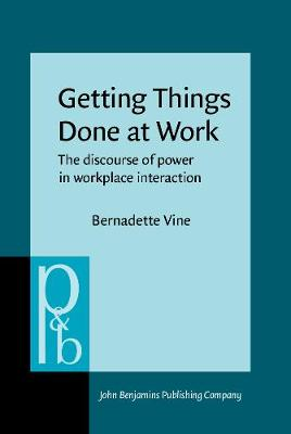 Getting Things Done at Work: The discourse of power in workplace interaction - Pragmatics & Beyond New Series 124 (Hardback)