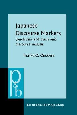 Japanese Discourse Markers: Synchronic and diachronic discourse analysis - Pragmatics & Beyond New Series 132 (Hardback)