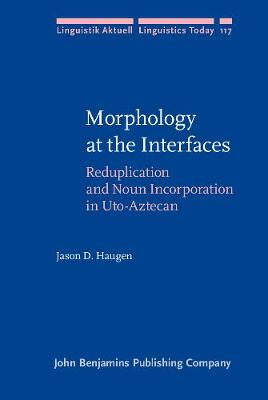 Morphology at the Interfaces: Reduplication and Noun Incorporation in Uto-Aztecan - Linguistik Aktuell/Linguistics Today 117 (Hardback)