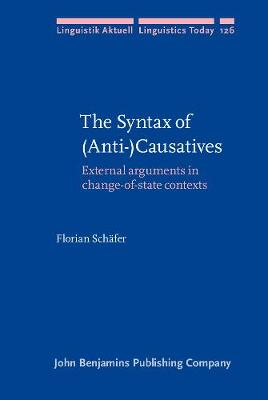 The Syntax of (Anti-)Causatives: External arguments in change-of-state contexts - Linguistik Aktuell/Linguistics Today 126 (Hardback)