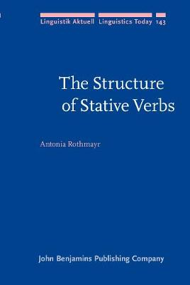 The Structure of Stative Verbs - Linguistik Aktuell/Linguistics Today 143 (Hardback)