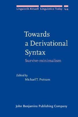 Towards a Derivational Syntax: Survive-minimalism - Linguistik Aktuell/Linguistics Today 144 (Hardback)