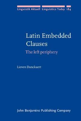 Latin Embedded Clauses: The left periphery - Linguistik Aktuell/Linguistics Today 184 (Hardback)