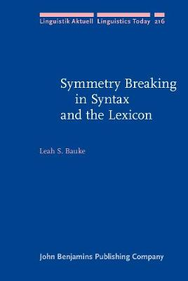Symmetry Breaking in Syntax and the Lexicon - Linguistik Aktuell/Linguistics Today 216 (Hardback)