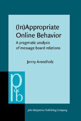 (In)Appropriate Online Behavior: A pragmatic analysis of message board relations - Pragmatics & Beyond New Series 229 (Hardback)